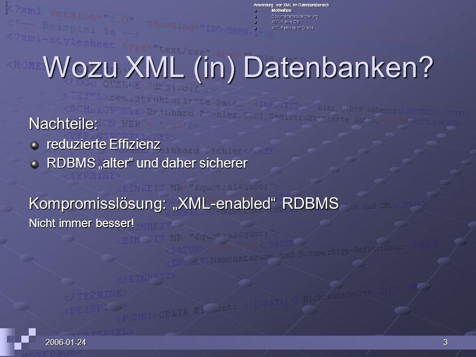 2006-01-2414 Oracle XML DB Früher 2 Möglichkeiten: Mit dem Oracle XML Developer s Kit (XDK) – ohne XML-Struktur Mit dem Oracle XML Developer s Kit (XDK) – ohne XML-Struktur Direkt als: Direkt als: Character Large Object (CLOB) Binary Large Object (BLOB) Binary File (BFILE) VARCHAR Heute: Abspeichern von XML als XMLType XML Datentyp XML Datentyp XML Tabelle XML Tabelle Oracle XML DB Repository Oracle XML DB Repository Anwendung von XML im Datenbankbereich MotivationDokumentenabspeicherung XML-Native DB XML Features in Oracle