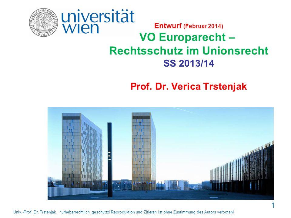 1 Entwurf (Februar 2014) VO Europarecht – Rechtsschutz im Unionsrecht SS 2013/14 Prof. Dr. Verica Trstenjak Univ.-Prof. Dr. Trstenjak. *urheberrechtli
