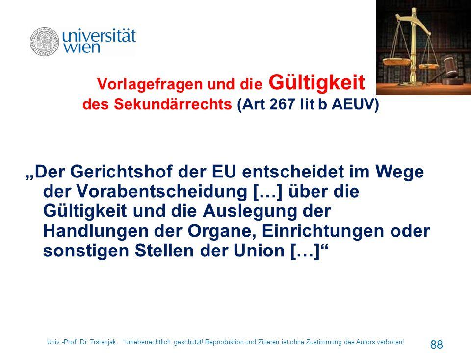 Vorlagefragen und die Gültigkeit des Sekundärrechts (Art 267 lit b AEUV) Der Gerichtshof der EU entscheidet im Wege der Vorabentscheidung […] über die