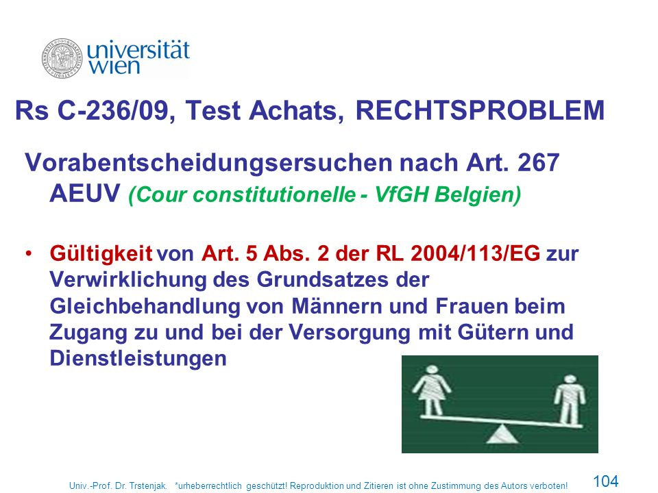 Rs C-236/09, Test Achats, RECHTSPROBLEM Vorabentscheidungsersuchen nach Art. 267 AEUV (Cour constitutionelle - VfGH Belgien) Gültigkeit von Art. 5 Abs