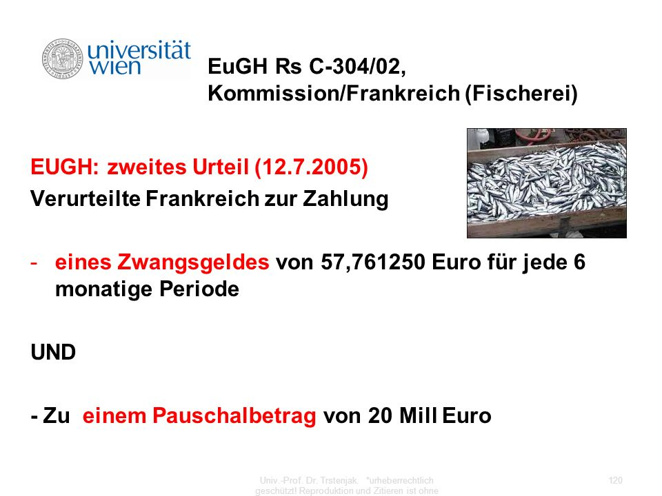 EuGH Rs C-304/02, Kommission/Frankreich (Fischerei) EUGH: zweites Urteil (12.7.2005) Verurteilte Frankreich zur Zahlung -eines Zwangsgeldes von 57,761