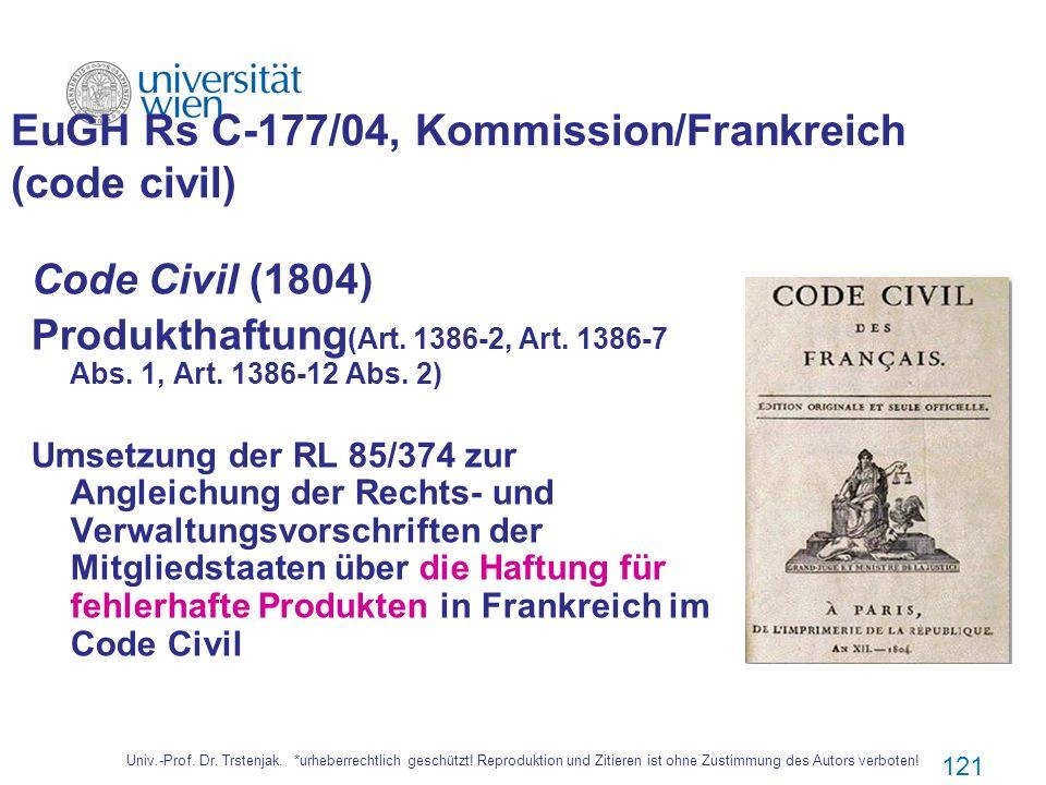 Univ.-Prof. Dr. Trstenjak. *urheberrechtlich geschützt! Reproduktion und Zitieren ist ohne Zustimmung des Autors verboten! 121 EuGH Rs C 177/04, Kommi