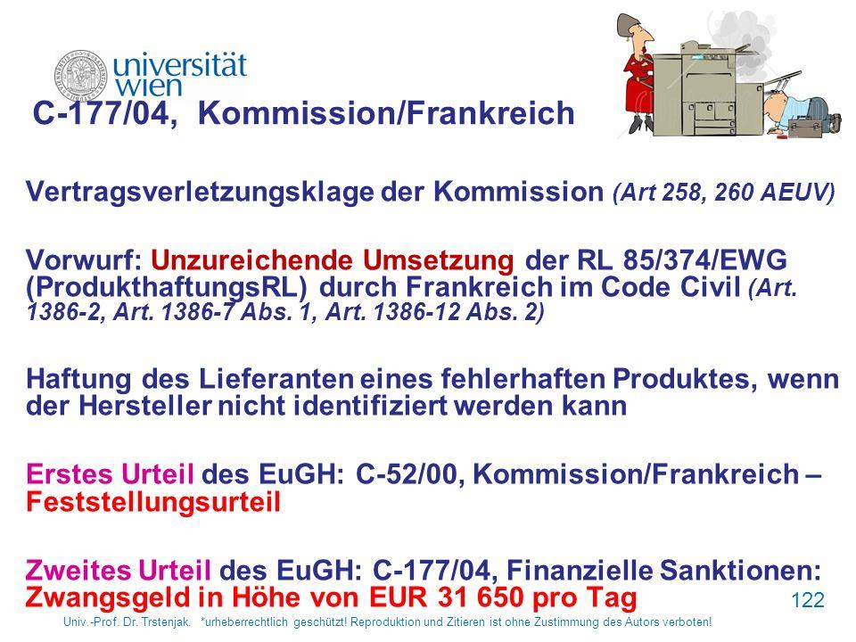 Univ.-Prof. Dr. Trstenjak. *urheberrechtlich geschützt! Reproduktion und Zitieren ist ohne Zustimmung des Autors verboten! 122 C 177/04, Kommission/Fr