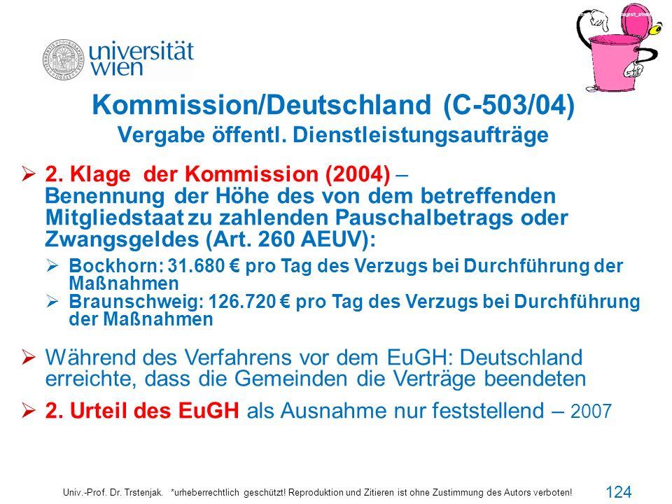 Kommission/Deutschland (C-503/04) Vergabe öffentl. Dienstleistungsaufträge Univ.-Prof. Dr. Trstenjak. *urheberrechtlich geschützt! Reproduktion und Zi