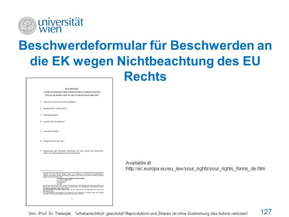 Beschwerdeformular für Beschwerden an die EK wegen Nichtbeachtung des EU Rechts Univ.-Prof. Dr. Trstenjak. *urheberrechtlich geschützt! Reproduktion u