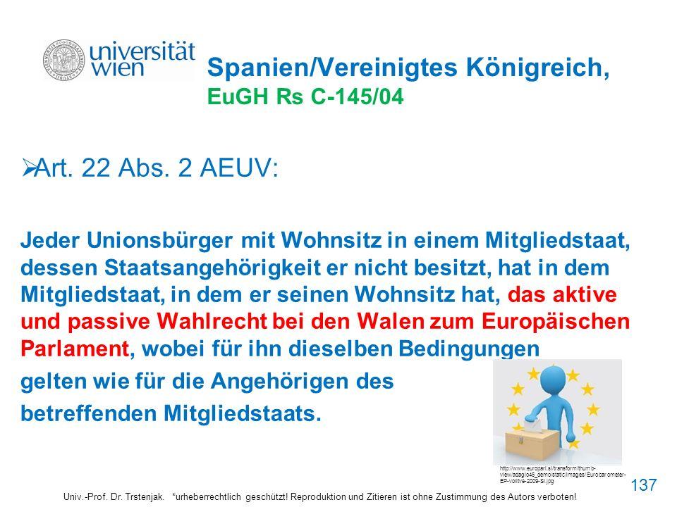 Spanien/Vereinigtes Königreich, EuGH Rs C-145/04 Art. 22 Abs. 2 AEUV: Jeder Unionsbürger mit Wohnsitz in einem Mitgliedstaat, dessen Staatsangehörigke
