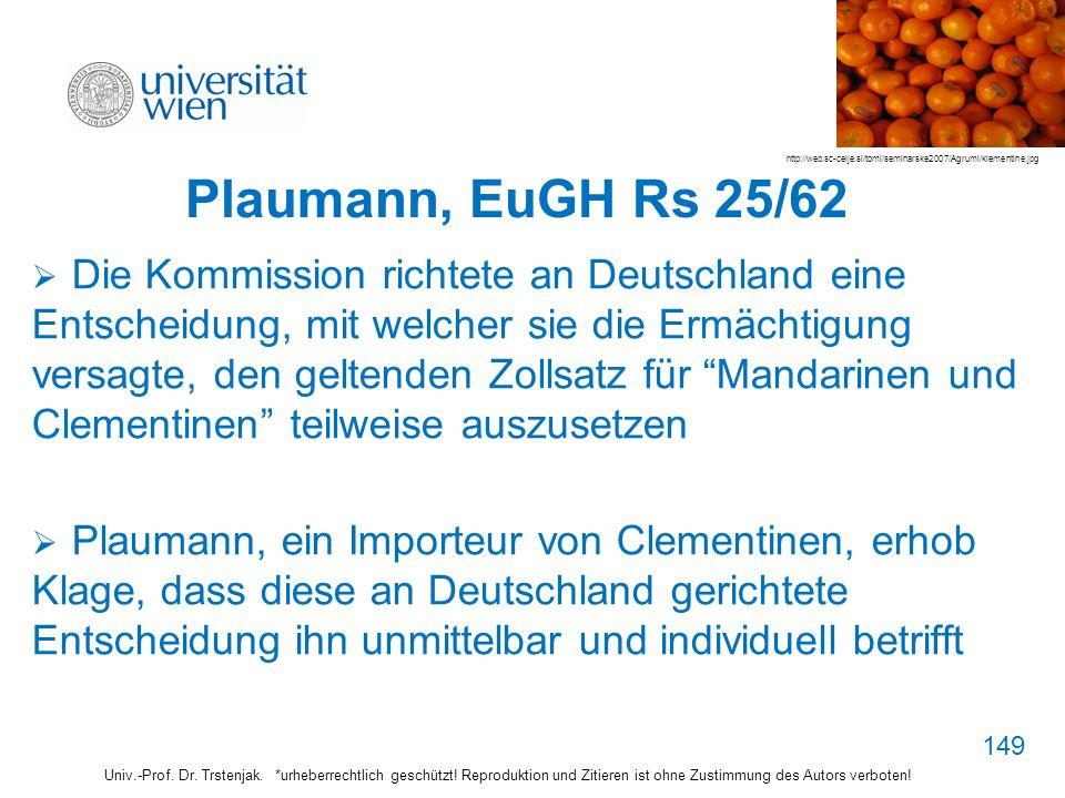 Plaumann, EuGH Rs 25/62 Die Kommission richtete an Deutschland eine Entscheidung, mit welcher sie die Ermächtigung versagte, den geltenden Zollsatz fü