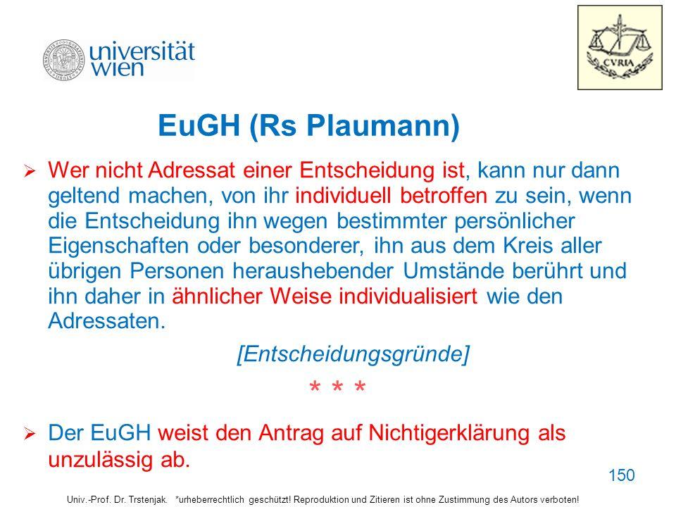 150 EuGH (Rs Plaumann) Univ.-Prof. Dr. Trstenjak. *urheberrechtlich geschützt! Reproduktion und Zitieren ist ohne Zustimmung des Autors verboten! Wer