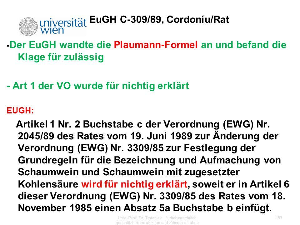 EuGH C-309/89, Cordoníu/Rat - Der EuGH wandte die Plaumann-Formel an und befand die Klage für zulässig - Art 1 der VO wurde für nichtig erklärt EUGH:
