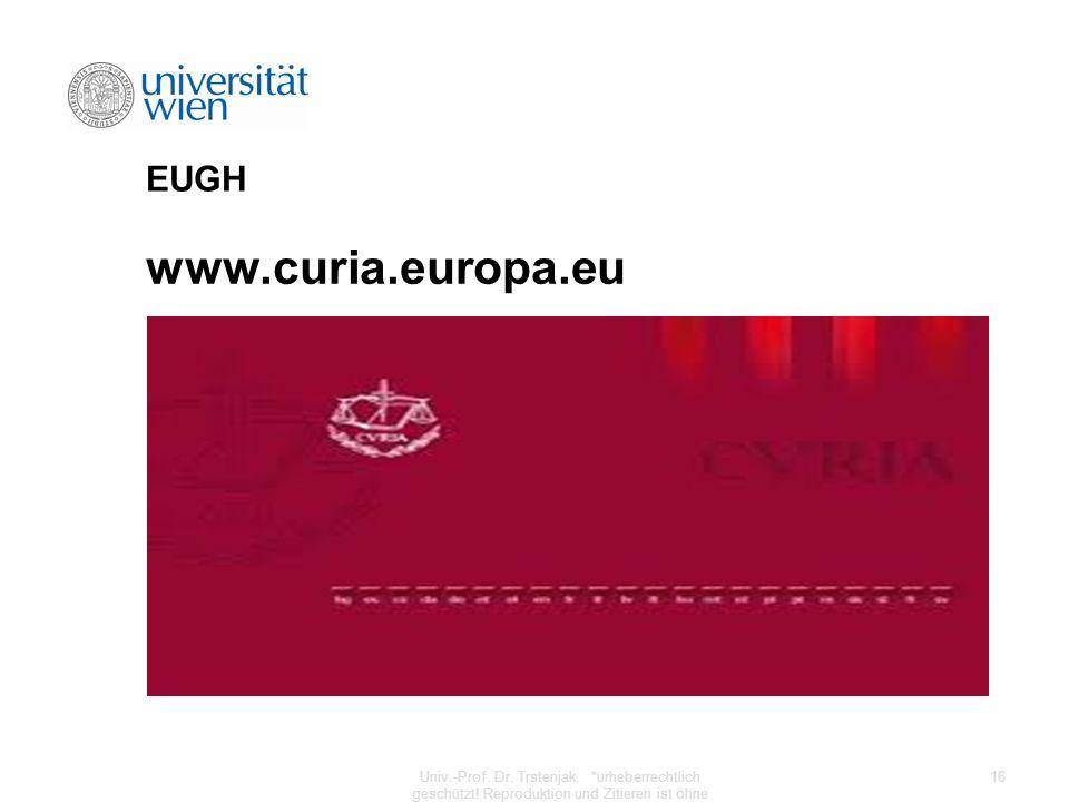 EUGH www.curia.europa.eu Univ.-Prof. Dr. Trstenjak. *urheberrechtlich geschützt! Reproduktion und Zitieren ist ohne Zustimmung des Autors verboten! 16