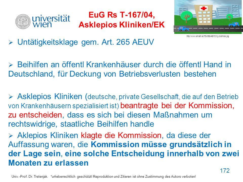172 EuG Rs T-167/04, Asklepios Kliniken/EK Untätigkeitsklage gem. Art. 265 AEUV Beihilfen an öffentl Krankenhäuser durch die öffentl Hand in Deutschla
