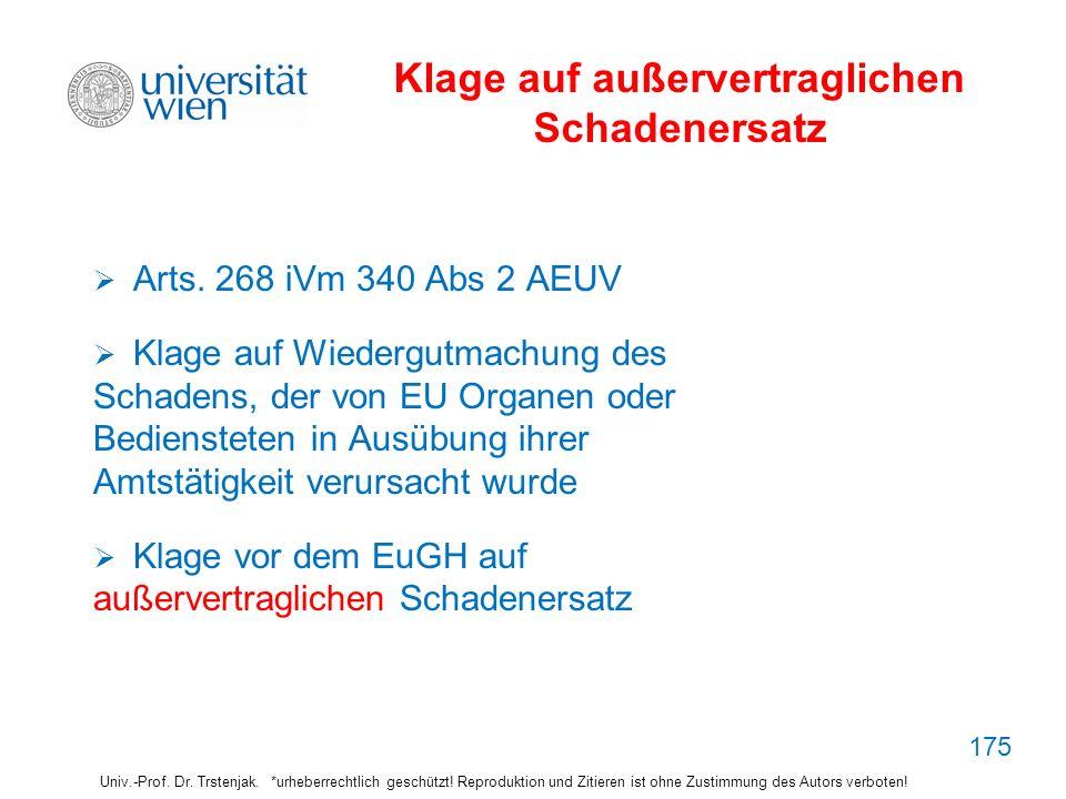 Klage auf außervertraglichen Schadenersatz Arts. 268 iVm 340 Abs 2 AEUV Klage auf Wiedergutmachung des Schadens, der von EU Organen oder Bediensteten