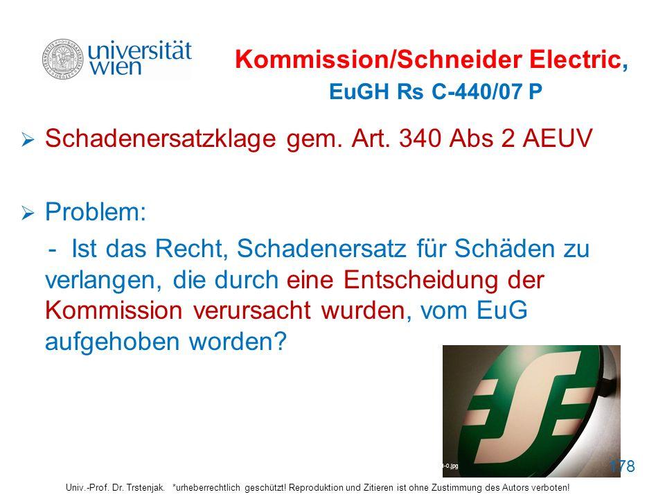 Kommission/Schneider Electric, EuGH Rs C-440/07 P Schadenersatzklage gem. Art. 340 Abs 2 AEUV Problem: - Ist das Recht, Schadenersatz für Schäden zu v