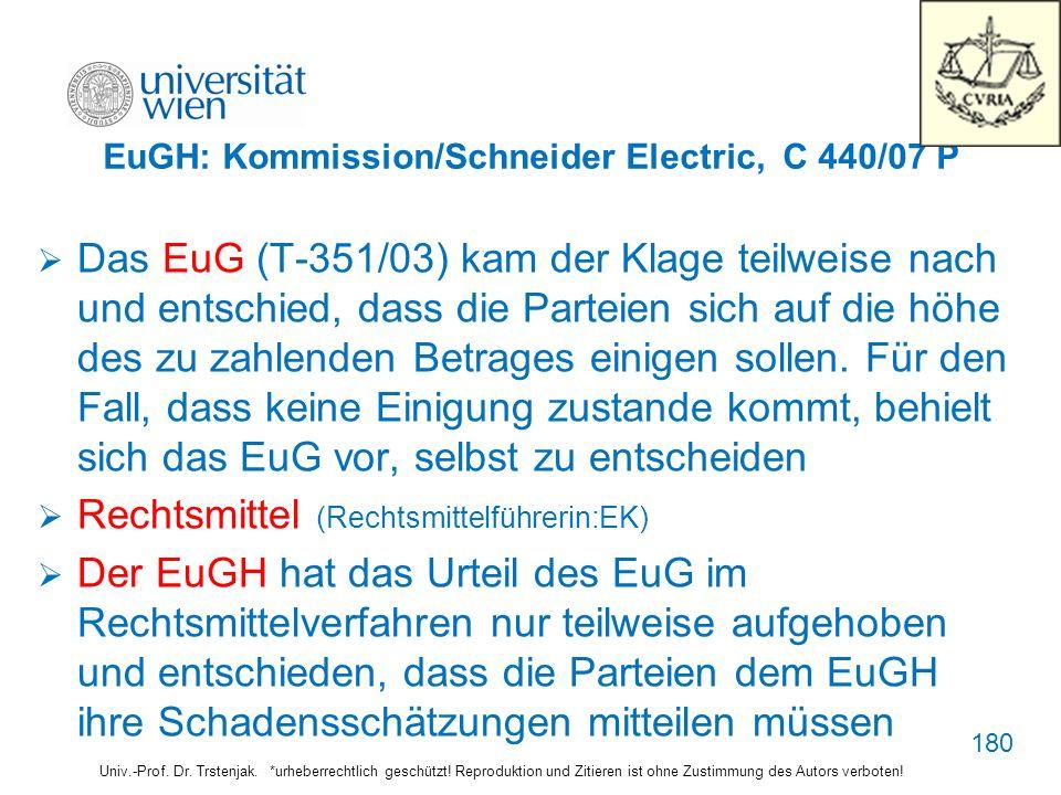 EuGH: Kommission/Schneider Electric, C 440/07 P Das EuG (T-351/03) kam der Klage teilweise nach und entschied, dass die Parteien sich auf die höhe des