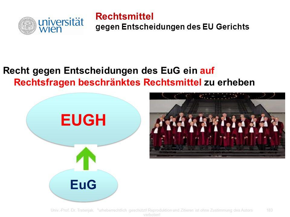Rechtsmittel gegen Entscheidungen des EU Gerichts Recht gegen Entscheidungen des EuG ein auf Rechtsfragen beschränktes Rechtsmittel zu erheben Univ.-P