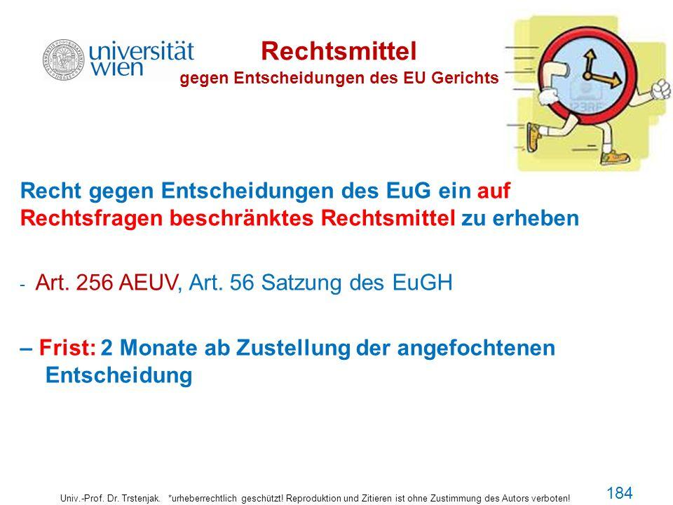 Rechtsmittel gegen Entscheidungen des EU Gerichts Univ.-Prof. Dr. Trstenjak. *urheberrechtlich geschützt! Reproduktion und Zitieren ist ohne Zustimmun