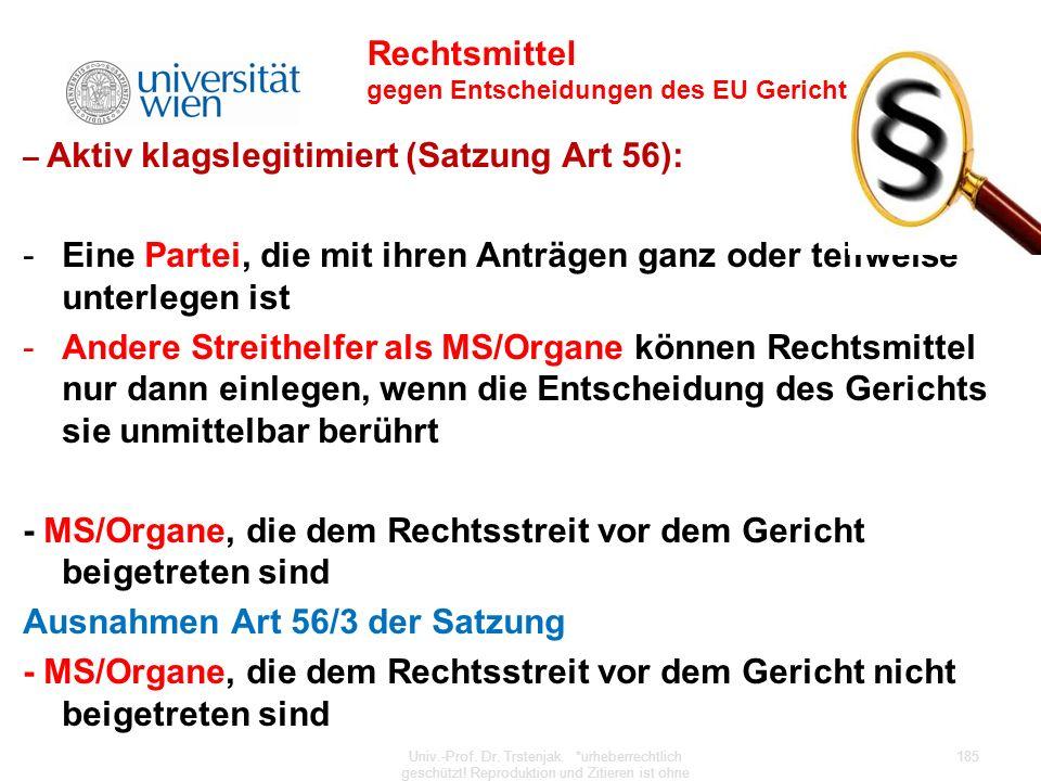 Rechtsmittel gegen Entscheidungen des EU Gerichts – Aktiv klagslegitimiert (Satzung Art 56): -Eine Partei, die mit ihren Anträgen ganz oder teilweise