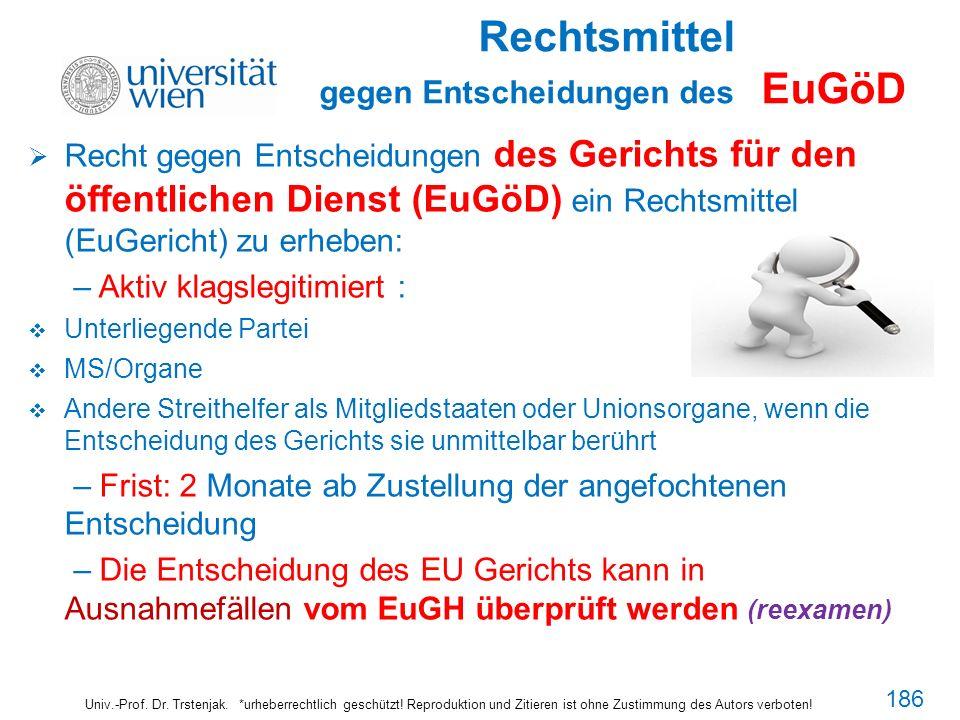 Rechtsmittel gegen Entscheidungen des EuGöD Univ.-Prof. Dr. Trstenjak. *urheberrechtlich geschützt! Reproduktion und Zitieren ist ohne Zustimmung des