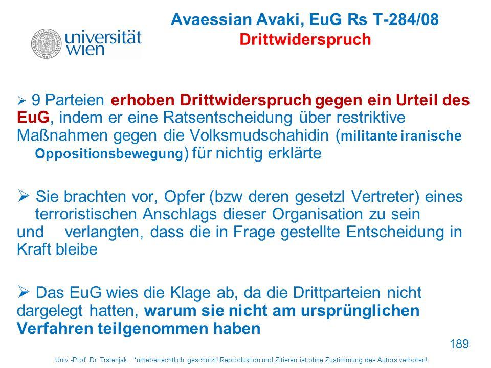 Avaessian Avaki, EuG Rs T-284/08 Drittwiderspruch 9 Parteien erhoben Drittwiderspruch gegen ein Urteil des EuG, indem er eine Ratsentscheidung über re