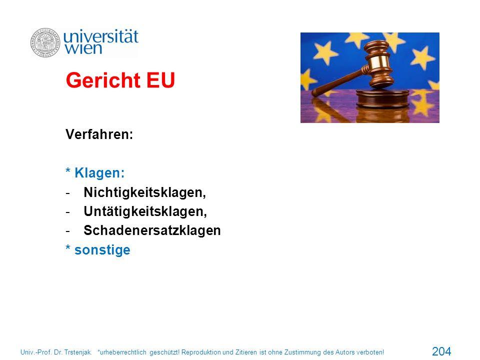 Gericht EU Verfahren: * Klagen: -Nichtigkeitsklagen, -Untätigkeitsklagen, -Schadenersatzklagen * sonstige 204 Univ.-Prof. Dr. Trstenjak. *urheberrecht