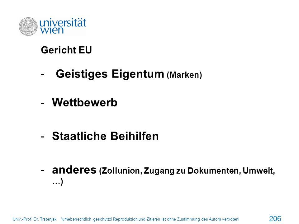 Gericht EU -Geistiges Eigentum (Marken) -Wettbewerb -Staatliche Beihilfen -anderes (Zollunion, Zugang zu Dokumenten, Umwelt, …) 206 Univ.-Prof. Dr. Tr