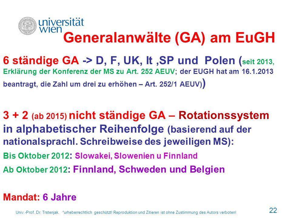Generalanwälte (GA) am EuGH 6 ständige GA -> D, F, UK, It,SP und Polen ( seit 2013, Erklärung der Konferenz der MS zu Art. 252 AEUV; der EUGH hat am 1