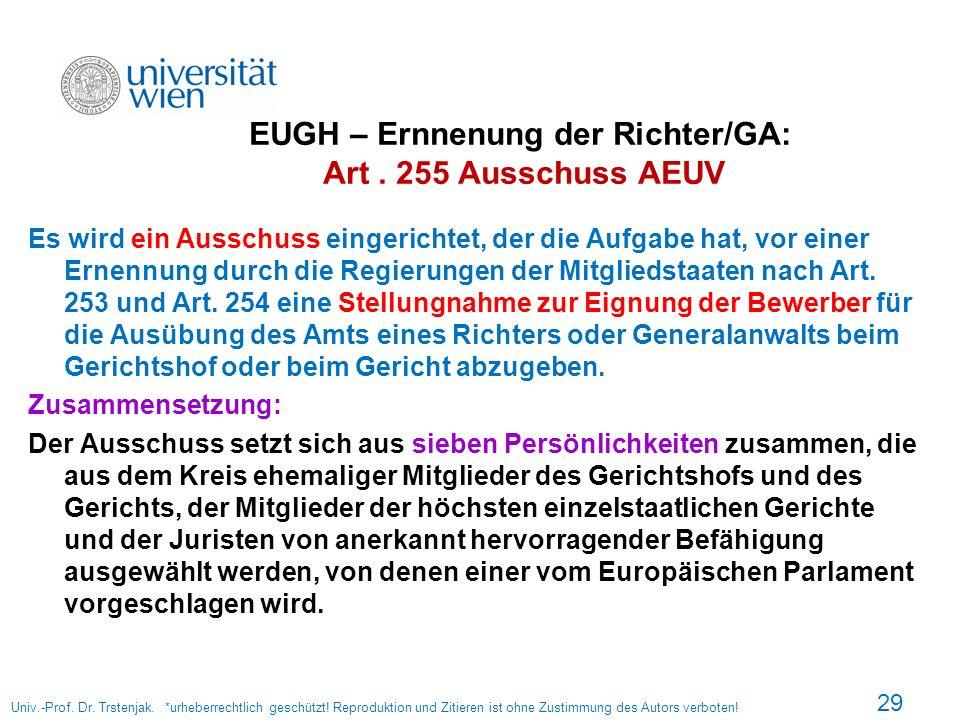 EUGH – Ernnenung der Richter/GA: Art. 255 Ausschuss AEUV Es wird ein Ausschuss eingerichtet, der die Aufgabe hat, vor einer Ernennung durch die Regier