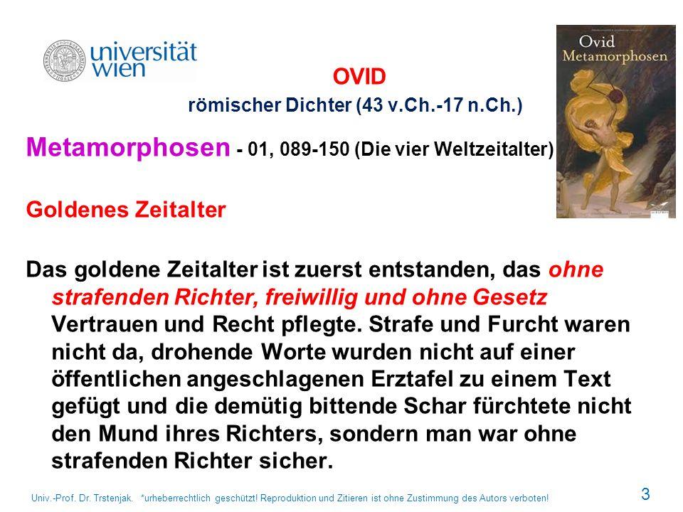 OVID römischer Dichter (43 v.Ch.-17 n.Ch.) Metamorphosen - 01, 089-150 (Die vier Weltzeitalter) Goldenes Zeitalter Das goldene Zeitalter ist zuerst en
