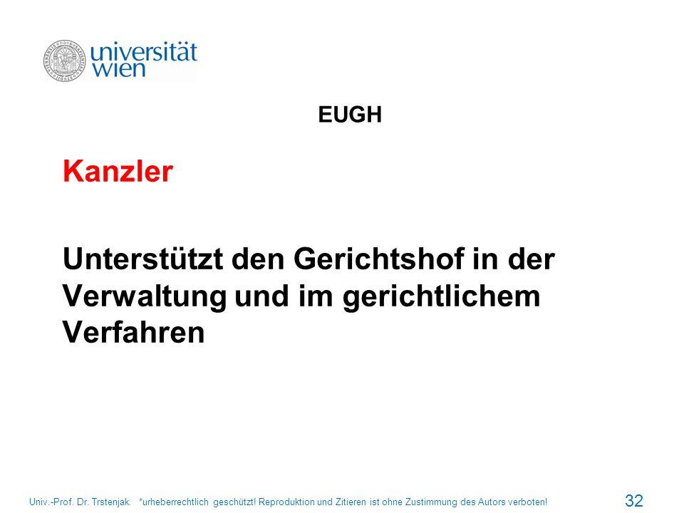 EUGH Kanzler Unterstützt den Gerichtshof in der Verwaltung und im gerichtlichem Verfahren 32 Univ.-Prof. Dr. Trstenjak. *urheberrechtlich geschützt! R