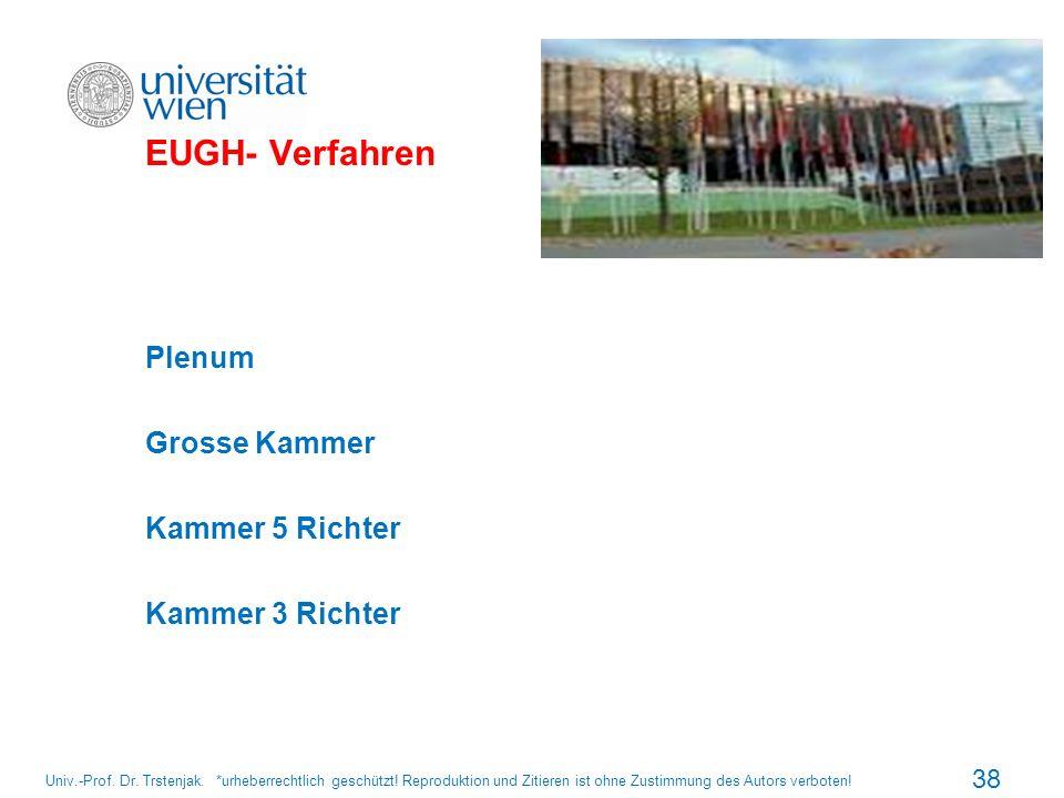 EUGH- Verfahren Plenum Grosse Kammer Kammer 5 Richter Kammer 3 Richter 38 Univ.-Prof. Dr. Trstenjak. *urheberrechtlich geschützt! Reproduktion und Zit