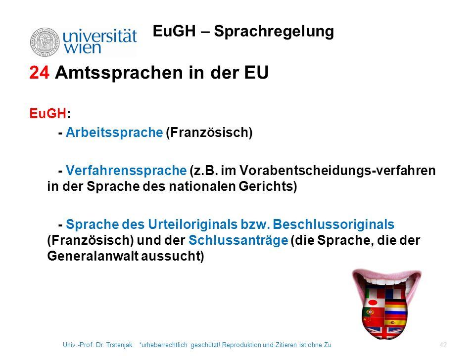 EuGH – Sprachregelung 24 Amtssprachen in der EU EuGH: - Arbeitssprache (Französisch) - Verfahrenssprache (z.B. im Vorabentscheidungs-verfahren in der
