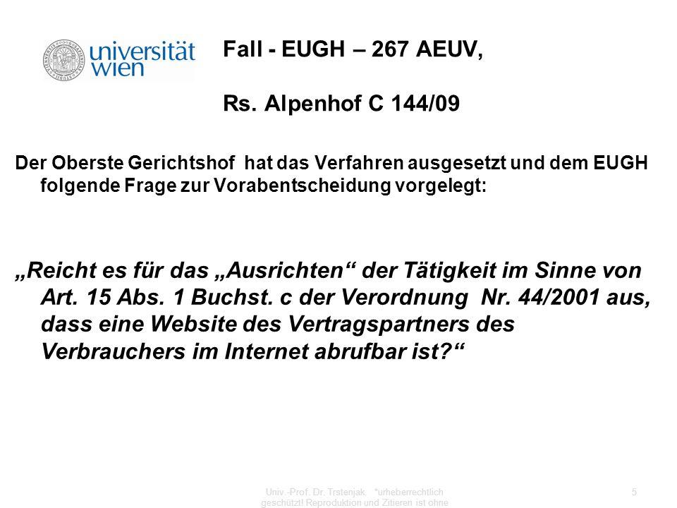 Sachverhalt (Hotel Alpenhof) Verbraucher aus Deutschland bucht ein Hotelzimmer in Österreich per e-mail Verbraucher zahlt das Hotel nicht Hotel erhebt Klage auf die Zahlung Zuständigkeit.