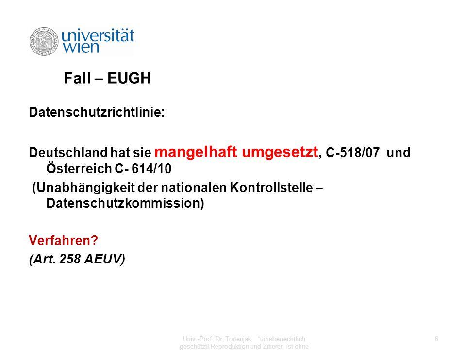 Fall – EUGH Datenschutzrichtlinie: Deutschland hat sie mangelhaft umgesetzt, C-518/07 und Österreich C- 614/10 (Unabhängigkeit der nationalen Kontroll
