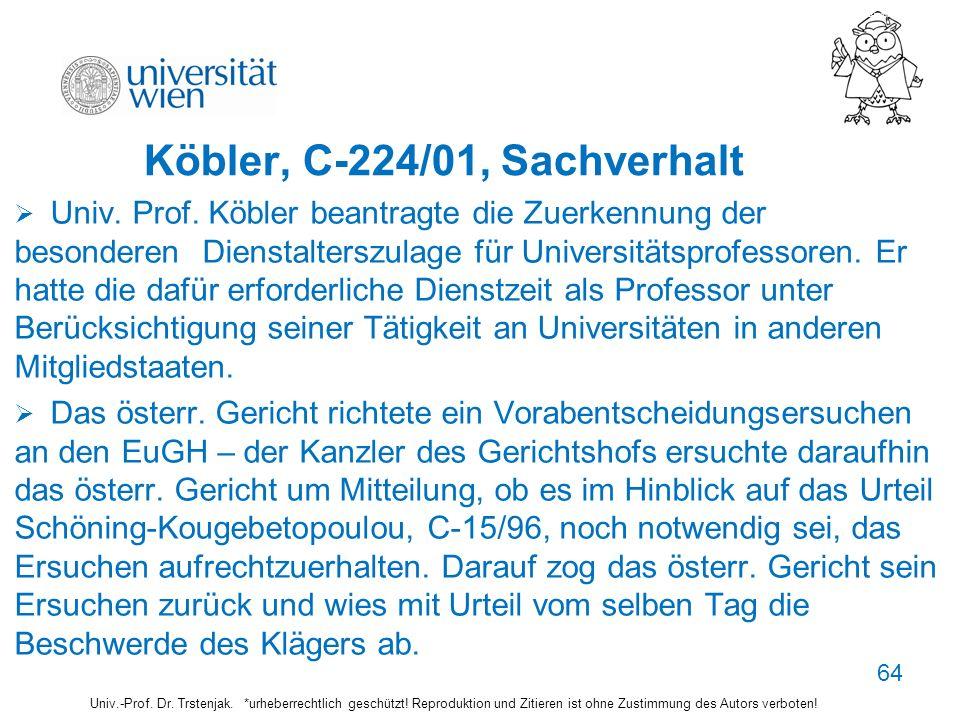 Köbler, C-224/01, Sachverhalt Univ. Prof. Köbler beantragte die Zuerkennung der besonderen Dienstalterszulage für Universitätsprofessoren. Er hatte di