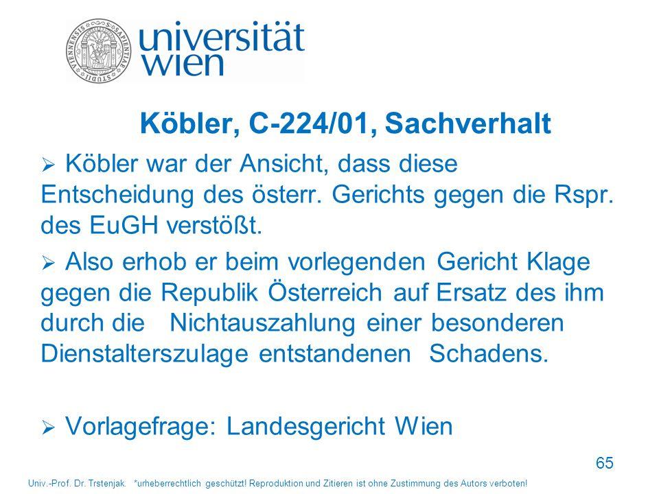 Köbler, C-224/01, Sachverhalt Köbler war der Ansicht, dass diese Entscheidung des österr. Gerichts gegen die Rspr. des EuGH verstößt. Also erhob er be