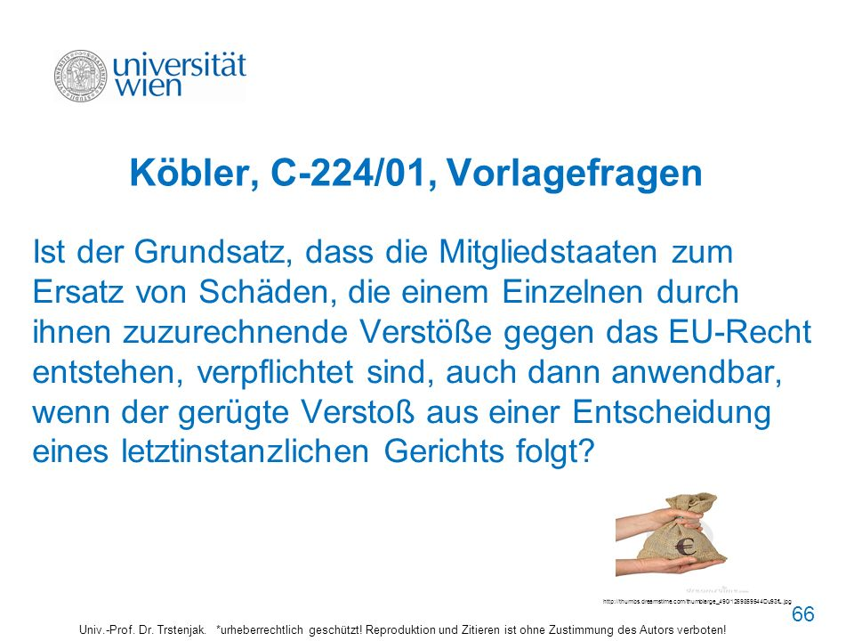66 Köbler, C-224/01, Vorlagefragen Ist der Grundsatz, dass die Mitgliedstaaten zum Ersatz von Schäden, die einem Einzelnen durch ihnen zuzurechnende V