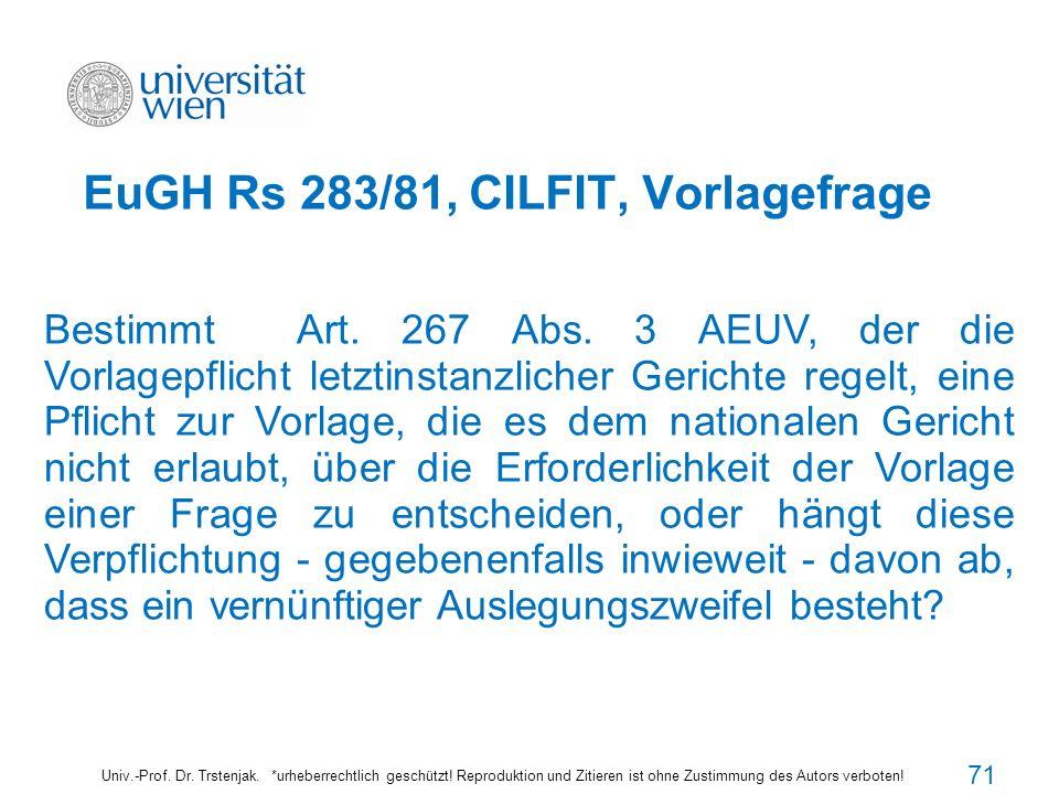 EuGH Rs 283/81, CILFIT, Vorlagefrage Univ.-Prof. Dr. Trstenjak. *urheberrechtlich geschützt! Reproduktion und Zitieren ist ohne Zustimmung des Autors