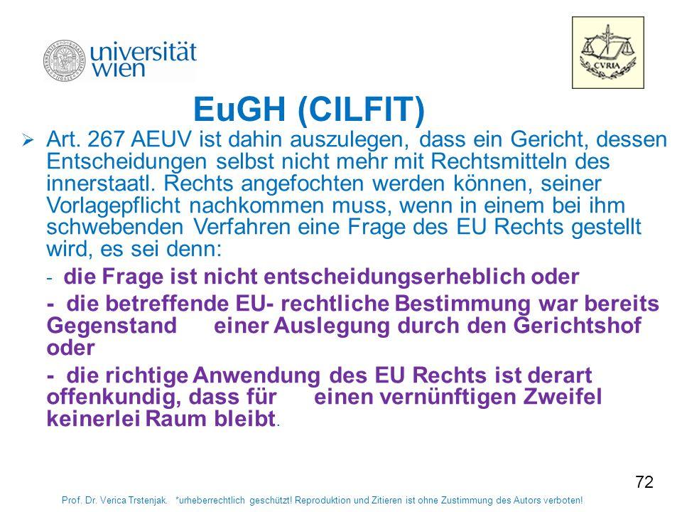 72 EuGH (CILFIT) Univ.-Prof. Dr. Trstenjak. *urheberrechtlich geschützt! Reproduktion und Zitieren ist ohne Zustimmung des Autors verboten! Art. 267 A