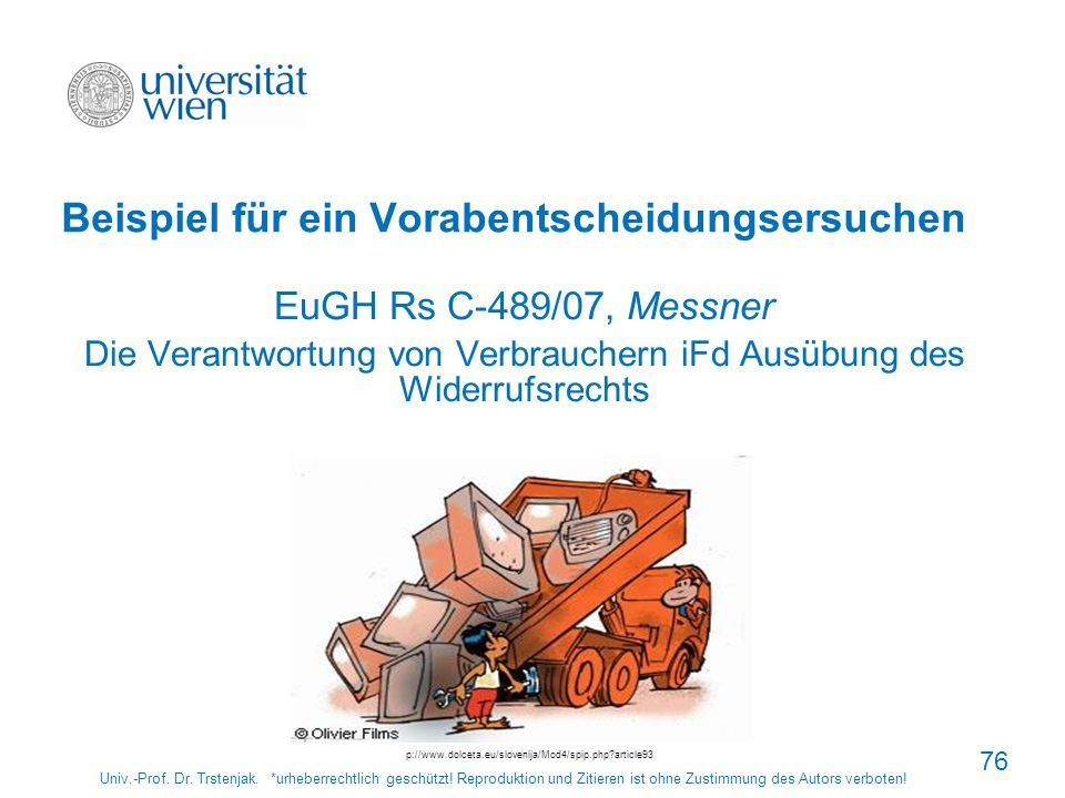 76 Beispiel für ein Vorabentscheidungsersuchen EuGH Rs C-489/07, Messner Die Verantwortung von Verbrauchern iFd Ausübung des Widerrufsrechts Univ.-Pro