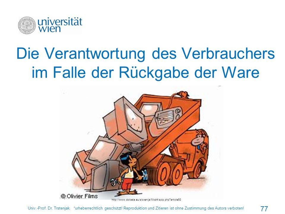 Die Verantwortung des Verbrauchers im Falle der Rückgabe der Ware Univ.-Prof. Dr. Trstenjak. *urheberrechtlich geschützt! Reproduktion und Zitieren is
