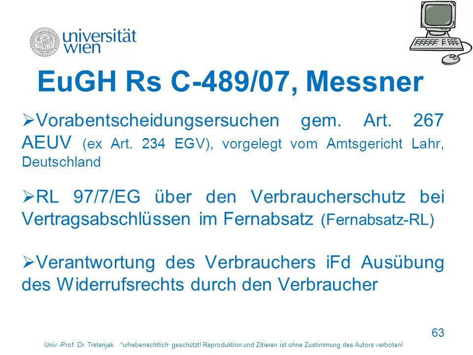 63 EuGH Rs C-489/07, Messner Vorabentscheidungsersuchen gem. Art. 267 AEUV (ex Art. 234 EGV), vorgelegt vom Amtsgericht Lahr, Deutschland RL 97/7/EG ü