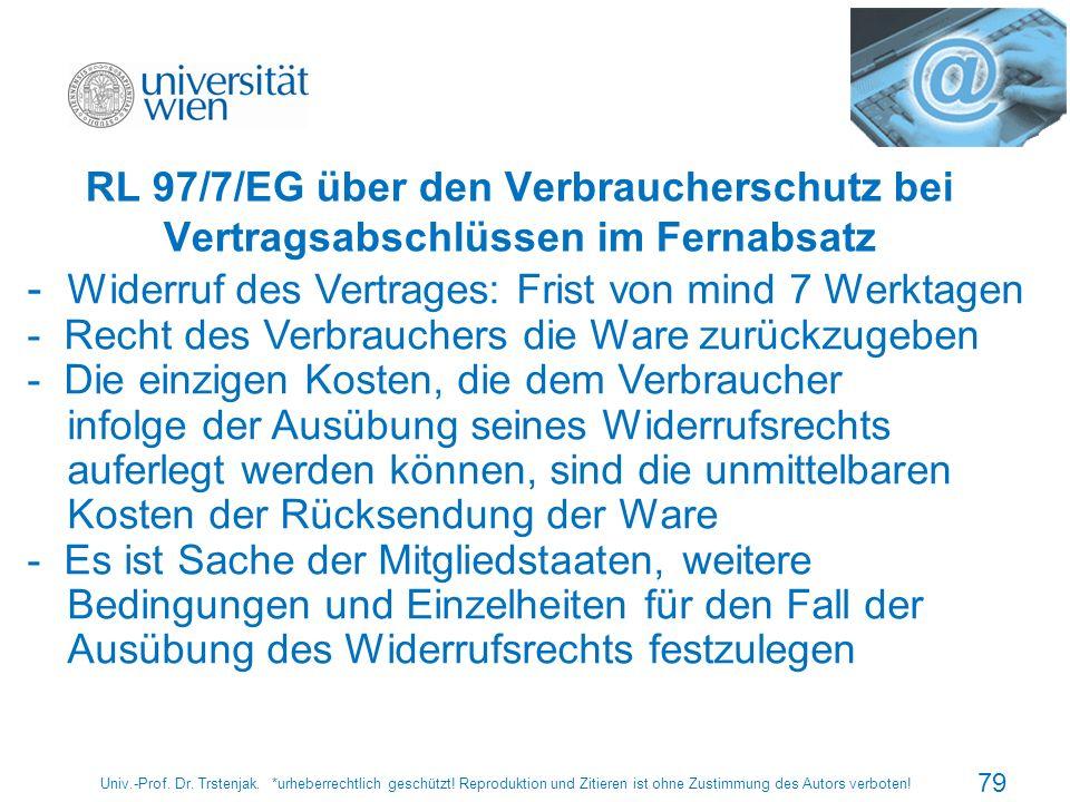 RL 97/7/EG über den Verbraucherschutz bei Vertragsabschlüssen im Fernabsatz Univ.-Prof. Dr. Trstenjak. *urheberrechtlich geschützt! Reproduktion und Z