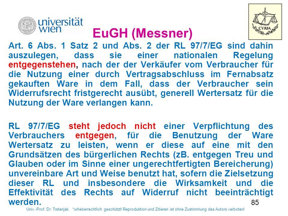 85 EuGH (Messner) Art. 6 Abs. 1 Satz 2 und Abs. 2 der RL 97/7/EG sind dahin auszulegen, dass sie einer nationalen Regelung entgegenstehen, nach der de