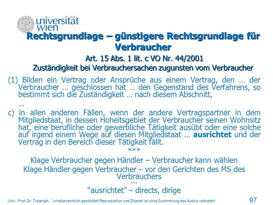 Rechtsgrundlage – günstigere Rechtsgrundlage für Verbraucher Art. 15 Abs. 1 lit. c VO Nr. 44/2001 Zuständigkeit bei Verbrauchersachen zugunsten vom Ve