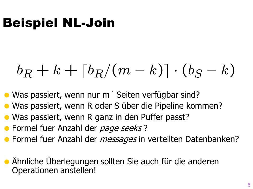 5 Beispiel NL-Join Was passiert, wenn nur m´ Seiten verfügbar sind? Was passiert, wenn R oder S über die Pipeline kommen? Was passiert, wenn R ganz in
