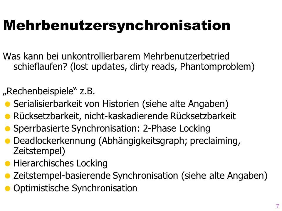 7 Mehrbenutzersynchronisation Was kann bei unkontrollierbarem Mehrbenutzerbetried schieflaufen? (lost updates, dirty reads, Phantomproblem) Rechenbeis
