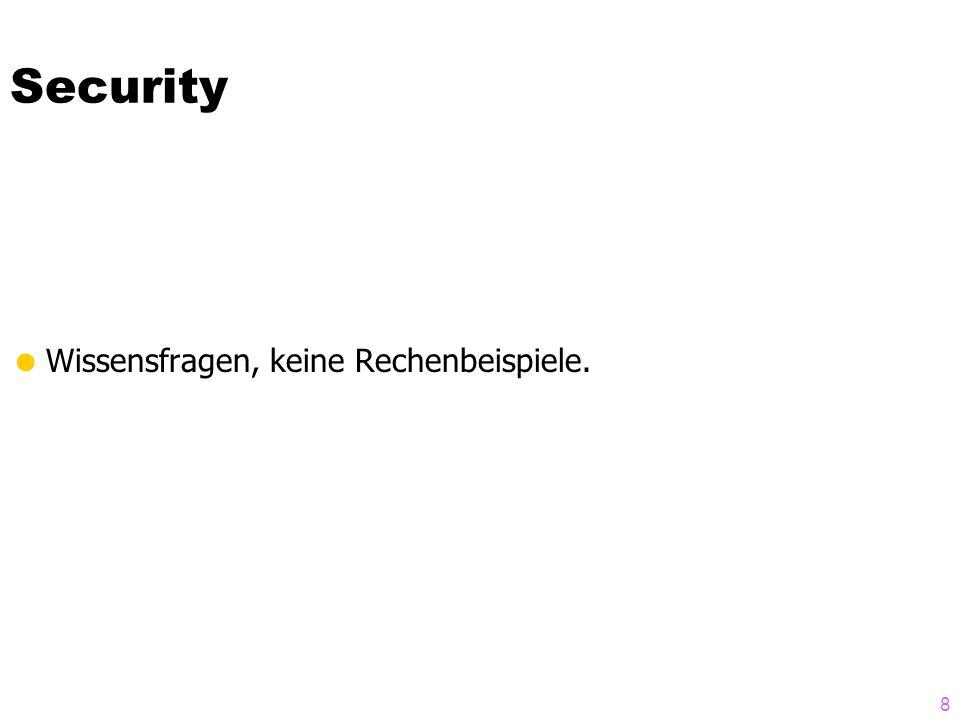 8 Security Wissensfragen, keine Rechenbeispiele.