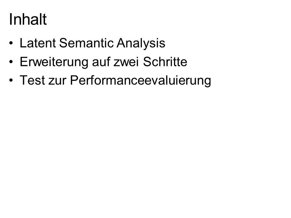 Inhalt Latent Semantic Analysis Erweiterung auf zwei Schritte Test zur Performanceevaluierung