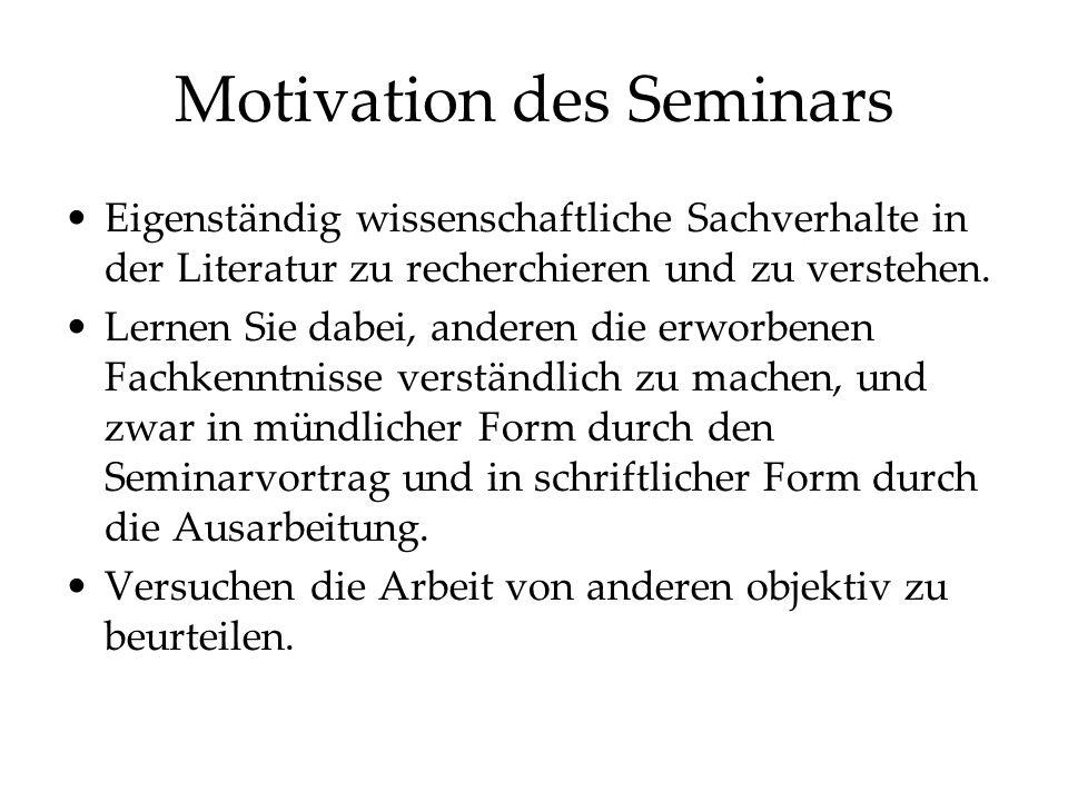 Motivation des Seminars Eigenständig wissenschaftliche Sachverhalte in der Literatur zu recherchieren und zu verstehen.