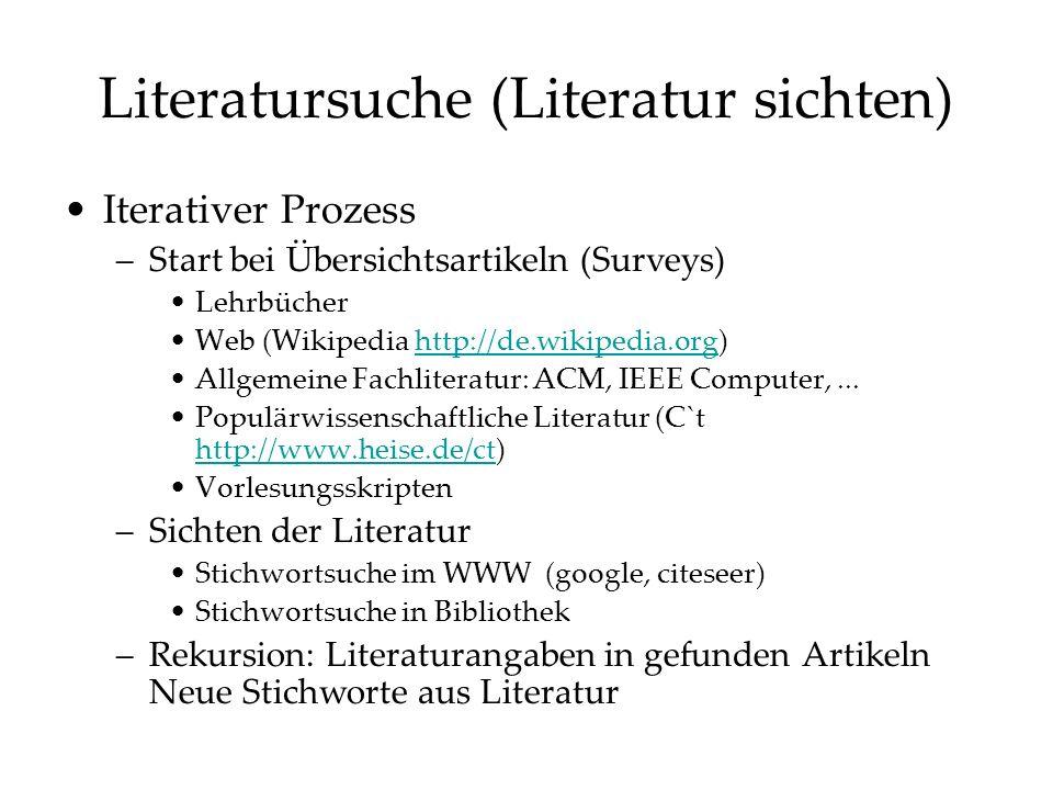 Literatursuche (Literatur sichten) Iterativer Prozess –Start bei Übersichtsartikeln (Surveys) Lehrbücher Web (Wikipedia http://de.wikipedia.org)http://de.wikipedia.org Allgemeine Fachliteratur: ACM, IEEE Computer,...